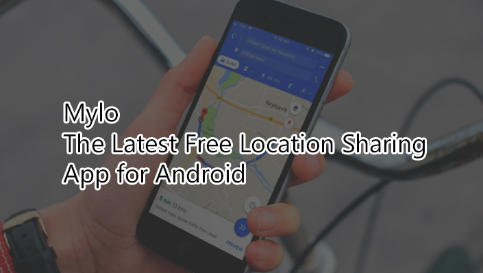 Mylo - The Latest Free Location Sharing App for Android