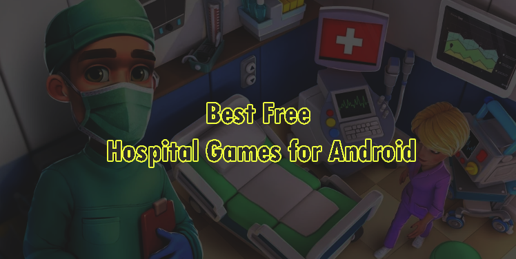 Best Free Hospital Games for Android