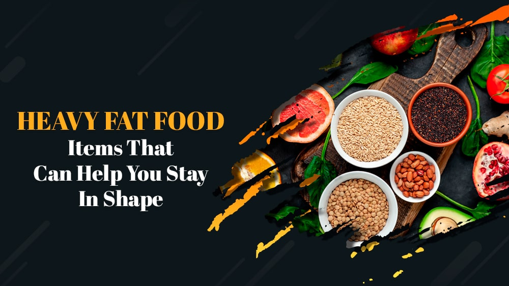Fats, Heavy Fats Foods, Help You Stay in Shape, Fats Foods Help You Stay in Shape, Genmedicare